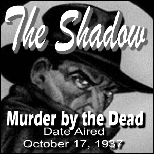 The Shadow   Murder by the Dead  (October 17,1937)