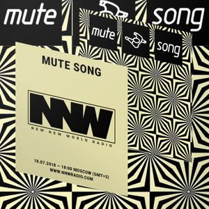 Mute Song (Show #3) - New New World Radio - 18th July 2018