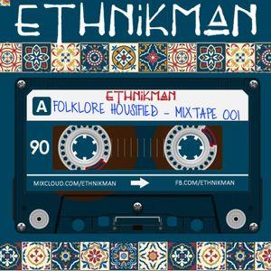 Ethnikman - Folklore Housified Mixtape #001 - Ethnic House