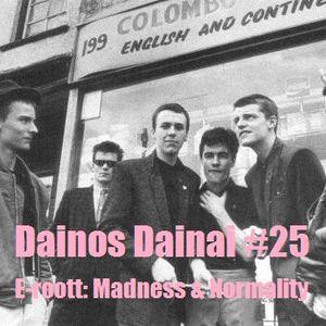 Dainos Dainai #25 E-roott: Madness & Normality