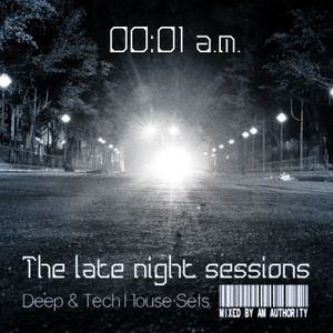 00.01 a.m. - The Late Night Sessions (Deep & Tech House Sets Mixed By A.M. Authority)