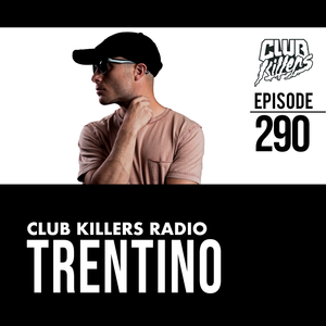 Club Killers Radio #290 - Trentino