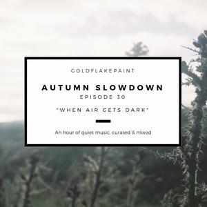 Autumn Slowdown - Episode Thirty