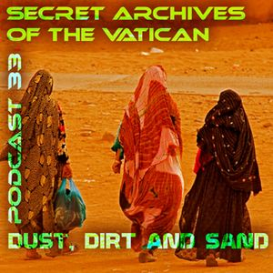 Dust, Dirt and Sand - Secret Archives of the Vatican Podcast 33