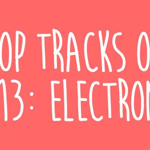 Top Tracks of 2013: Part 1 (Electronic)