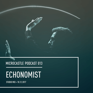 microcastle podcast 013 // Echonomist - Studio Mix