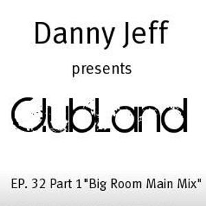 "Danny Jeff presents ""ClubLand""Ep. 32 part 1 ""Big Room Main Mix"""