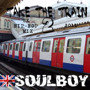 TAKE THE TRAIN 2 - UK HIP-HOP MiX - SOULBOY