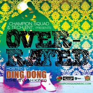 Champion Squad & Tech Ent. - Over-Rated (Hosted By Ding Dong) (Dancehall, Hip-Hop Mixtape 2015)