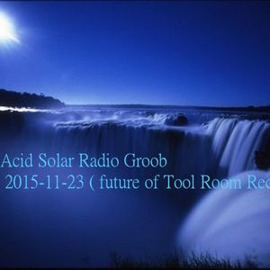 "Acid Solar Radio Groob"" future of Tool Room Rec,"" 2015-11-23"