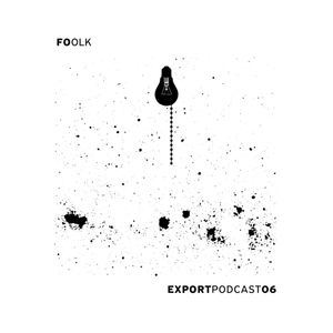 Foolk ~ Export Podcast 06