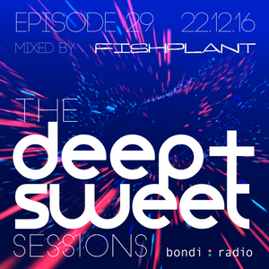 The Deep & Sweet Sessions with Fishplant - Episode 29 - 22.12.16