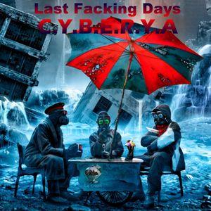 C.Y.B.E.R.Y.A  – Last Facking Days
