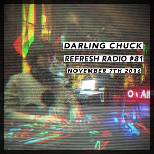 Darling Chuck - Refresh Radio #81 (11.07.16)