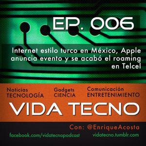 Vida Tecno Ep 006 - Internet Estilo Turco En México, Apple Anuncia Evento Y No Más Roaming En Telcel