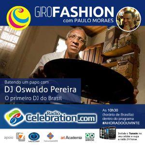 GiroFashion com Paulo Moraes, bate um papo com o primeiro DJ do Brasil, sr. Oswaldo Pereira