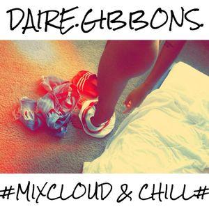 Daire Gibbons - #MIXCLOUD & CHILL# (SLOW JAMZ)