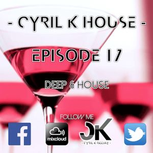 EPISODE 17 - CYRIL K HOUSE - DEEP & HOUSE