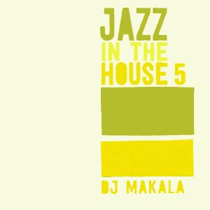 "DJ Makala ""Jazz In The House 5 Mix"""