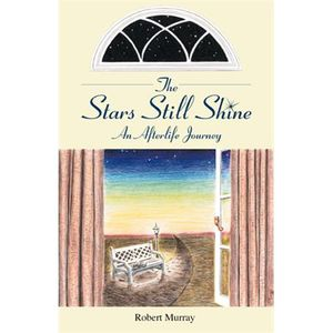 The Stars Still Shine: An Afterlife Journey with Psychic Author Robert Murray