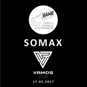 SOMAX ///  BAME Exp#10 @ VAMOS Club (17.06.2017)