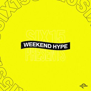 Six15 Music Presents // WEEKEND HYPE 006