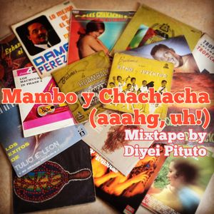 Mambo y chachacha aahg, uh! Mixtape by Diyei Pituto