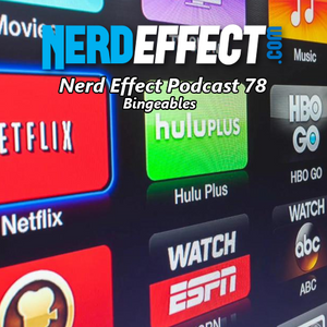 Nerd Effect Podcast 78 - Bingeables