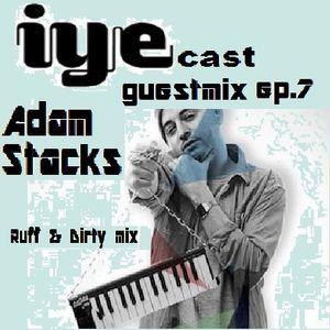 "IYEcast Guestmix ep.7 - Adam Stacks - ""Ruff & Dirty mix"""