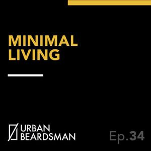 On Minimal Living | Ep 34