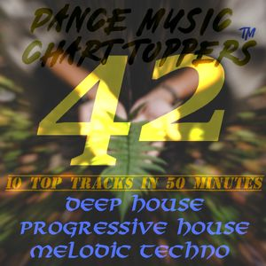 EP # 42, DEEP HOUSE & MELODIC TECHNO | Best Of Chart TOPpers