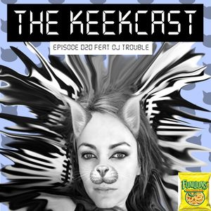 Keekcast Episode 020 Featuring DJ Trouble
