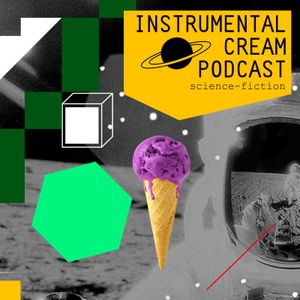 Instrumental Cream Podcast. Science-Fiction (Vol.1) (mix by Cardio Rhythm)