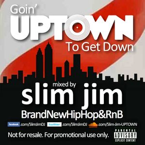 Goin' UPTOWN To Get Down!! (Explicit) - Mixed by Slim Jim - Nov 2012