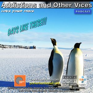 Addictions and Other Vices 235 - Days Like These!!!