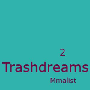 Mmalist - Trashdreams 2