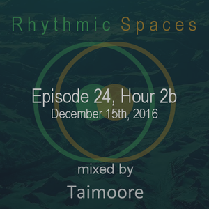 Rhythmic Spaces Episode 24 Hour 2b mixed by Taimoore