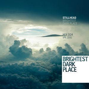 Stillhead - Brightest Dark Place Mix 004
