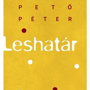 Régen minden jobb volt (2017. július 28.) - Pető Péter a Leshatár című regényéről