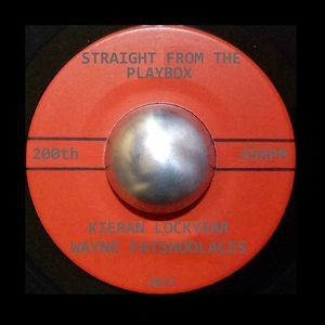 Straight From The Play Box 200 - DJs Kieran Lockyear & Wayne Fatshoolaces.