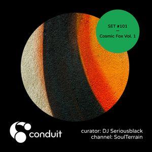 Conduit Set #101 | Cosmic Fox Vol. 1 (curated by DJ Seriousblack) [SoulTerrain]