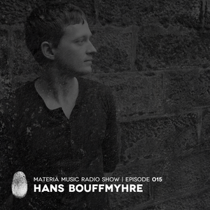 MATERIA Music Radio Show 015 with Hans Bouffmyhre
