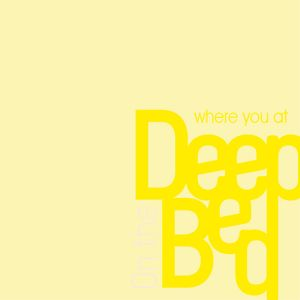 Deep on bed - where you at