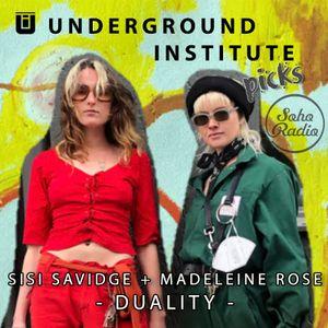 Underground Institute Picks - Madeleine Rose + Sisi Savidge - Duality (12.05.21/Soho Radio)