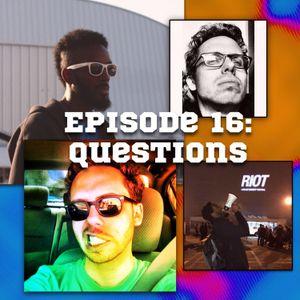 Episode 16: Questions
