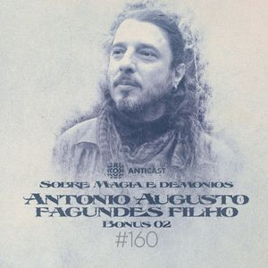 [AC160] Faixa Bônus 2 – Entrevista com Antônio Augusto Fagundes Filho