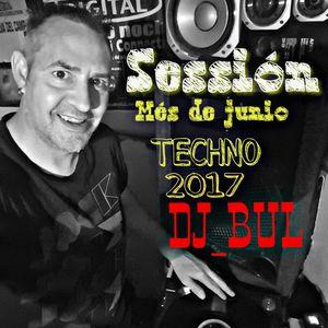 DJ BUL SESSION TECHNO MES DE JUNIO 2017