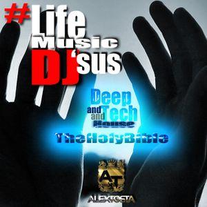PodCast #LifeMusicDJ'sus♛TheHolyBible Deep and Tech♛AlexTosta