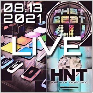 House Nation Toronto - Phat Beat 4U Live Radio Show 08.13.2021 7-9 PM EDT US & CA, 12:00-2:00 AM GMT