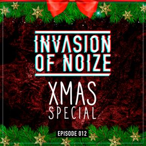 Invasion Of Noize: X-MAS Special [EP012]